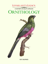 OUT OF STOCK: Levaillant's Legacy - A History of South African Ornithology