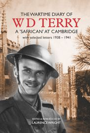 LIMITED COPIES: The Wartime Diary of  W. D. Terry – a 'Safrican' at Cambridge – with selected letters 1938-1941